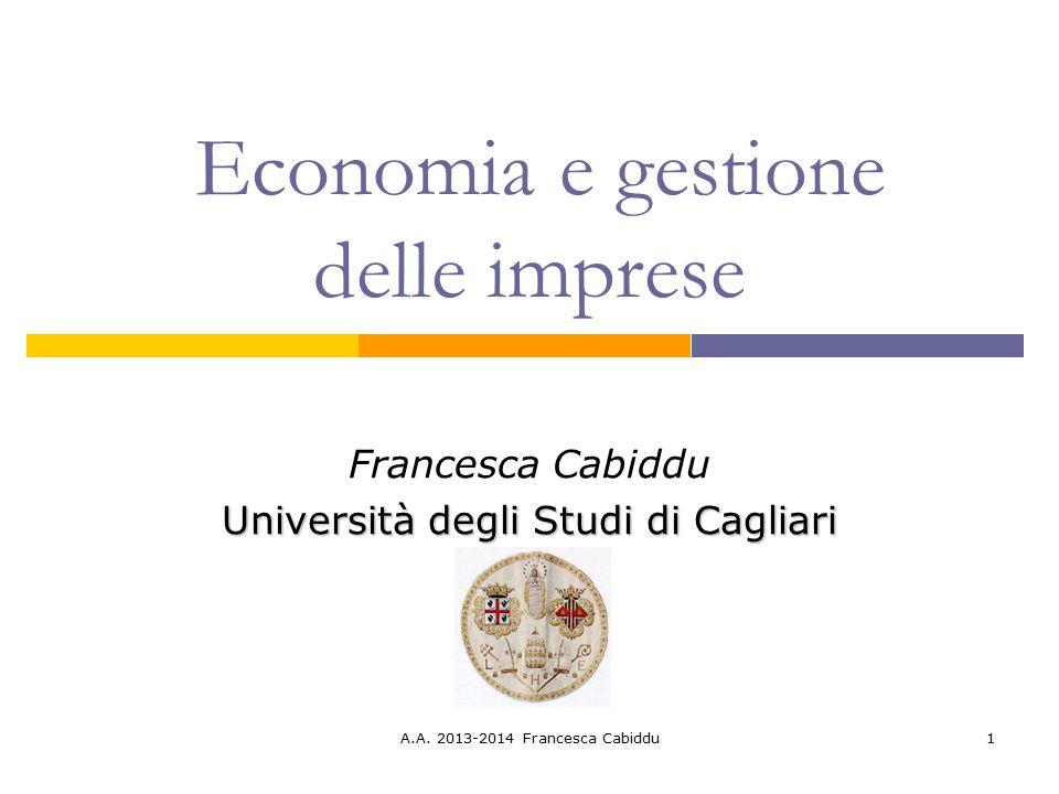 A.A. 2013-2014 Francesca Cabiddu1 Economia e gestione delle imprese Francesca Cabiddu Università degli Studi di Cagliari