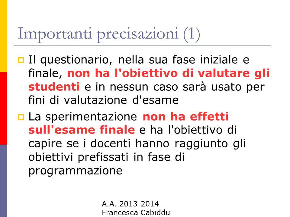 A.A. 2013-2014 Francesca Cabiddu Importanti precisazioni (1)  Il questionario, nella sua fase iniziale e finale, non ha l'obiettivo di valutare gli s