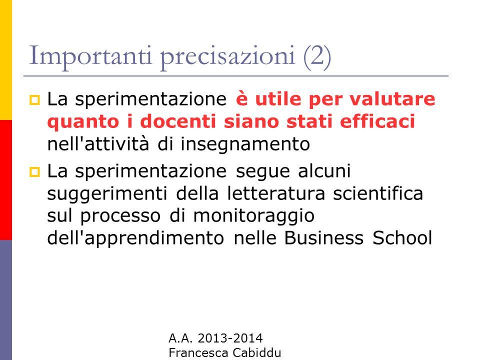 A.A. 2013-2014 Francesca Cabiddu Importanti precisazioni (2)  La sperimentazione è utile per valutare quanto i docenti siano stati efficaci nell'atti