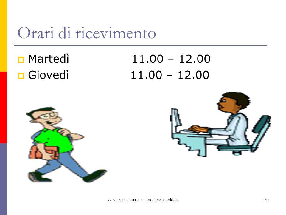 A.A. 2013-2014 Francesca Cabiddu29 Orari di ricevimento  Martedì11.00 – 12.00  Giovedì 11.00 – 12.00