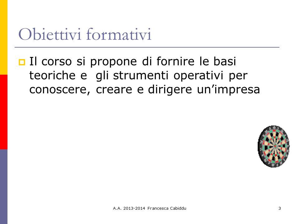 A.A. 2013-2014 Francesca Cabiddu3 Obiettivi formativi  Il corso si propone di fornire le basi teoriche e gli strumenti operativi per conoscere, crear