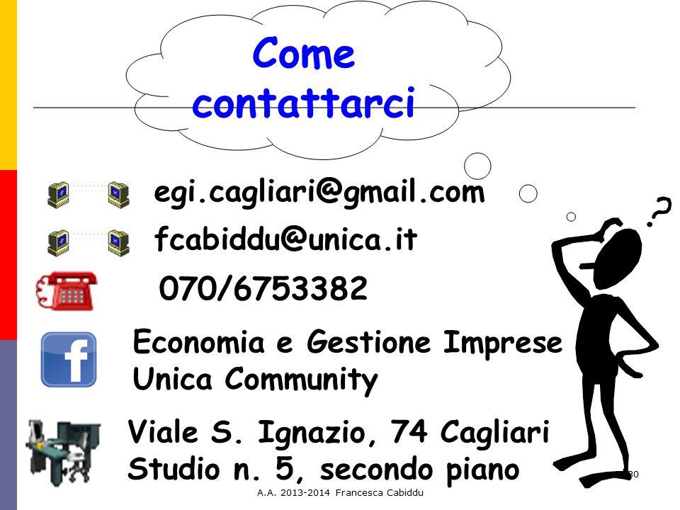 A.A. 2013-2014 Francesca Cabiddu 30 Come contattarci 070/6753382 Viale S. Ignazio, 74 Cagliari Studio n. 5, secondo piano egi.cagliari@gmail.com fcabi