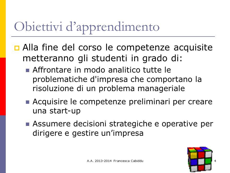 A.A. 2013-2014 Francesca Cabiddu4 Obiettivi d'apprendimento  Alla fine del corso le competenze acquisite metteranno gli studenti in grado di: Affront