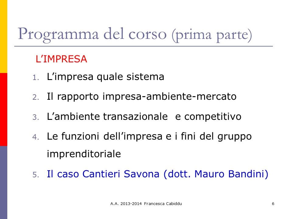 6 Programma del corso (prima parte) L'IMPRESA 1. L'impresa quale sistema 2. Il rapporto impresa-ambiente-mercato 3. L'ambiente transazionale e competi