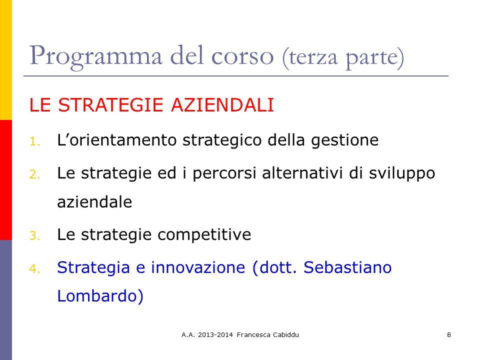 Programma del corso (terza parte) LE STRATEGIE AZIENDALI 1. L'orientamento strategico della gestione 2. Le strategie ed i percorsi alternativi di svil
