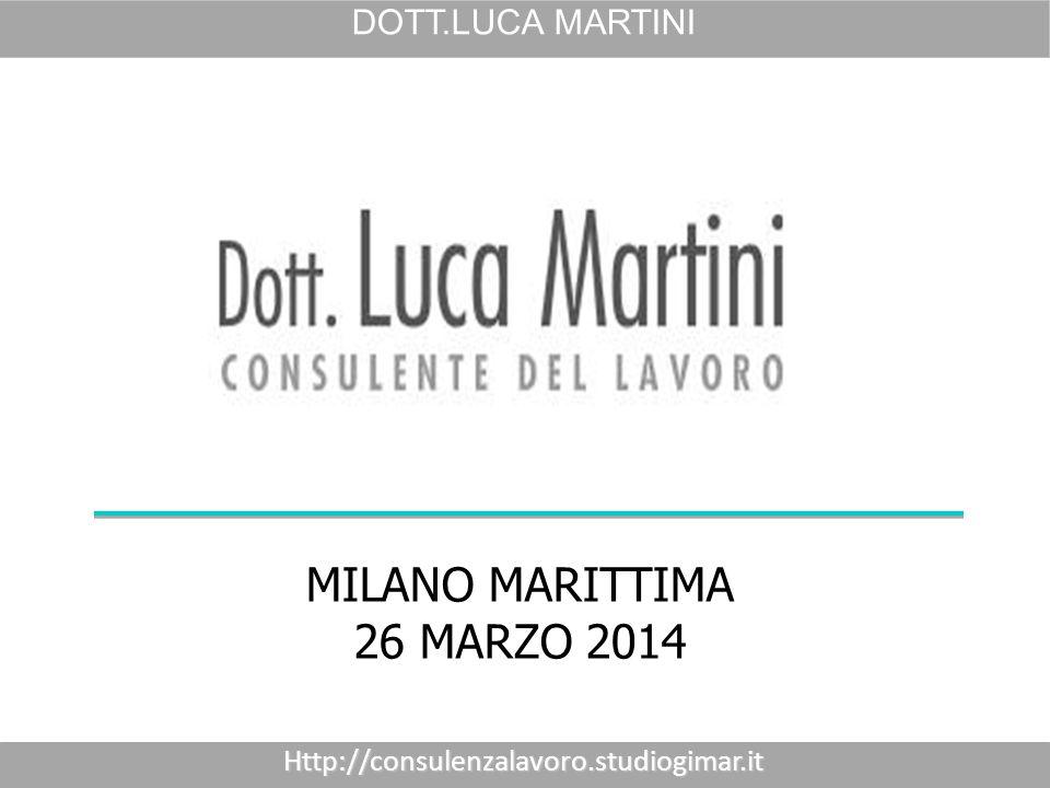 MILANO MARITTIMA 26 MARZO 2014Http://consulenzalavoro.studiogimar.it DOTT.LUCA MARTINI