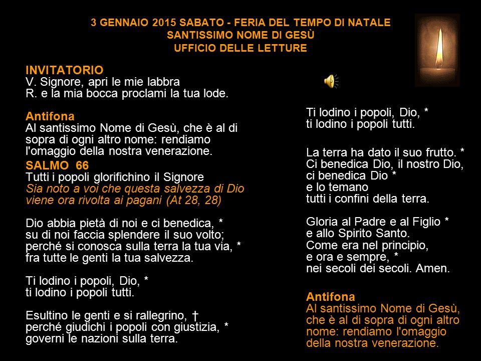 3 GENNAIO 2015 SABATO - FERIA DEL TEMPO DI NATALE SANTISSIMO NOME DI GESÙ UFFICIO DELLE LETTURE INVITATORIO V.