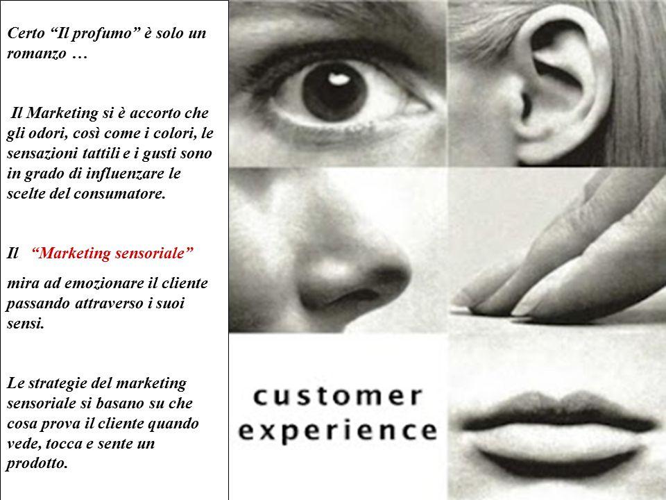 """Certo """"Il profumo"""" è solo un romanzo … Il Marketing si è accorto che gli odori, così come i colori, le sensazioni tattili e i gusti sono in grado di i"""