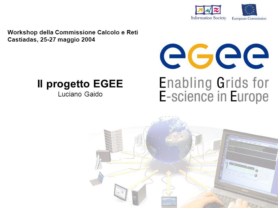 Workshop della Commissione Calcolo e Reti Castiadas, 25-27 maggio 2004 Il progetto EGEE Luciano Gaido