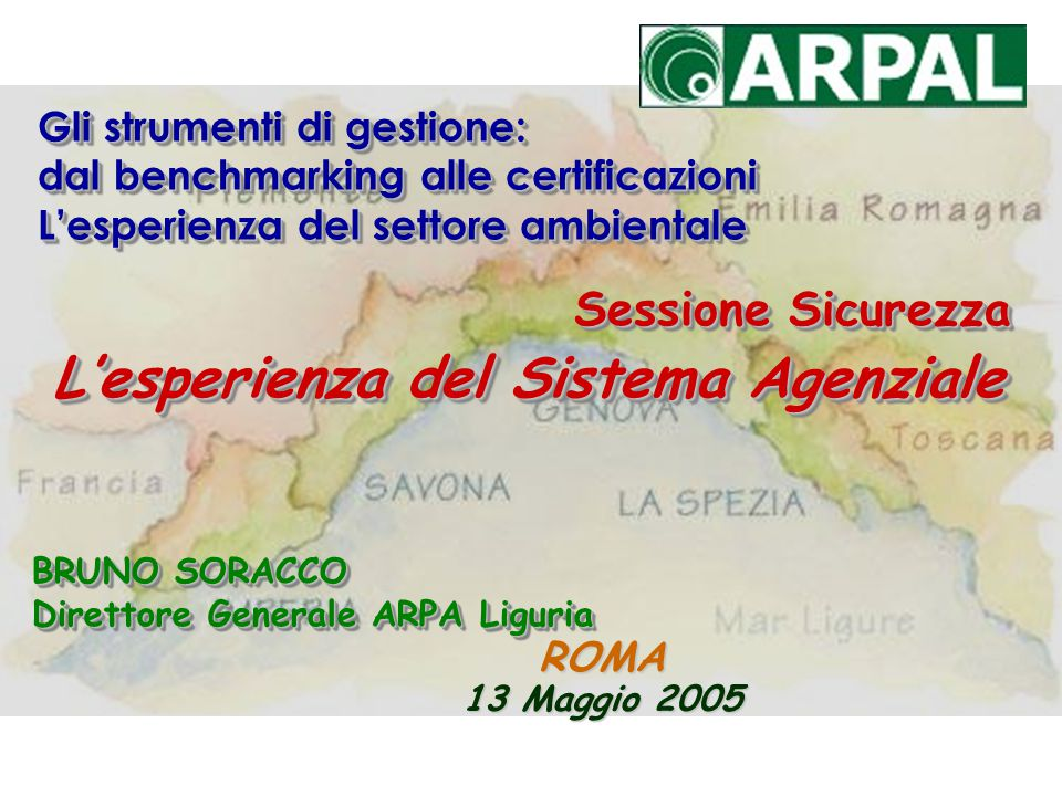 ROMA 13 Maggio 2005 Sessione Sicurezza L'esperienza del Sistema Agenziale Sessione Sicurezza L'esperienza del Sistema Agenziale Gli strumenti di gesti