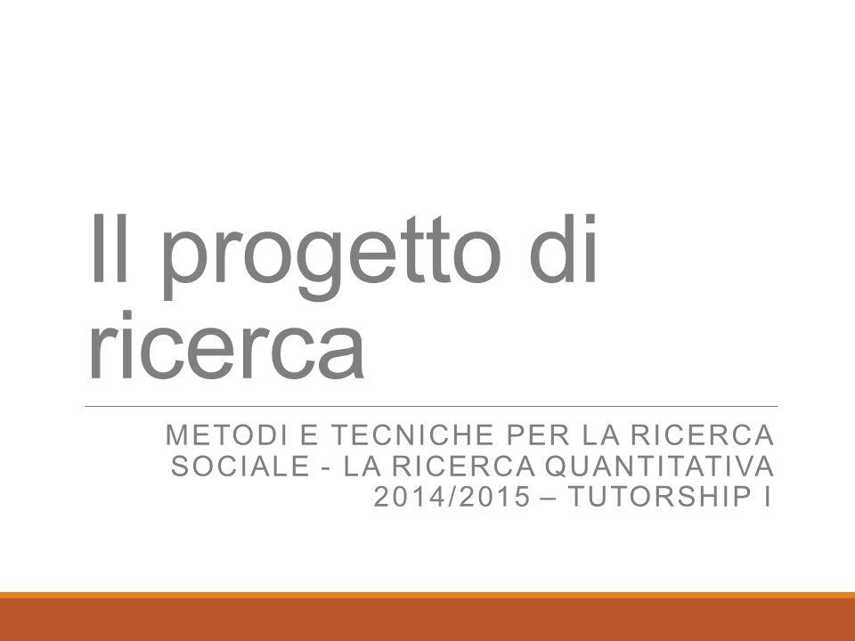 Il progetto di ricerca METODI E TECNICHE PER LA RICERCA SOCIALE - LA RICERCA QUANTITATIVA 2014/2015 – TUTORSHIP I