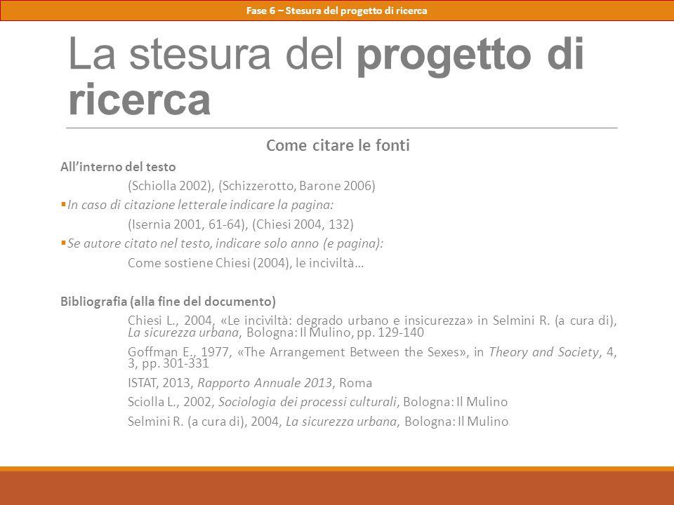 La stesura del progetto di ricerca Come citare le fonti All'interno del testo (Schiolla 2002), (Schizzerotto, Barone 2006)  In caso di citazione lett