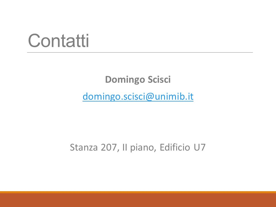 Contatti Domingo Scisci domingo.scisci@unimib.it Stanza 207, II piano, Edificio U7