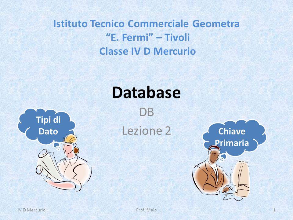 "Database DB Lezione 2 Istituto Tecnico Commerciale Geometra ""E. Fermi"" – Tivoli Classe IV D Mercurio IV D Mercurio1Prof. Maio Chiave Primaria Tipi di"