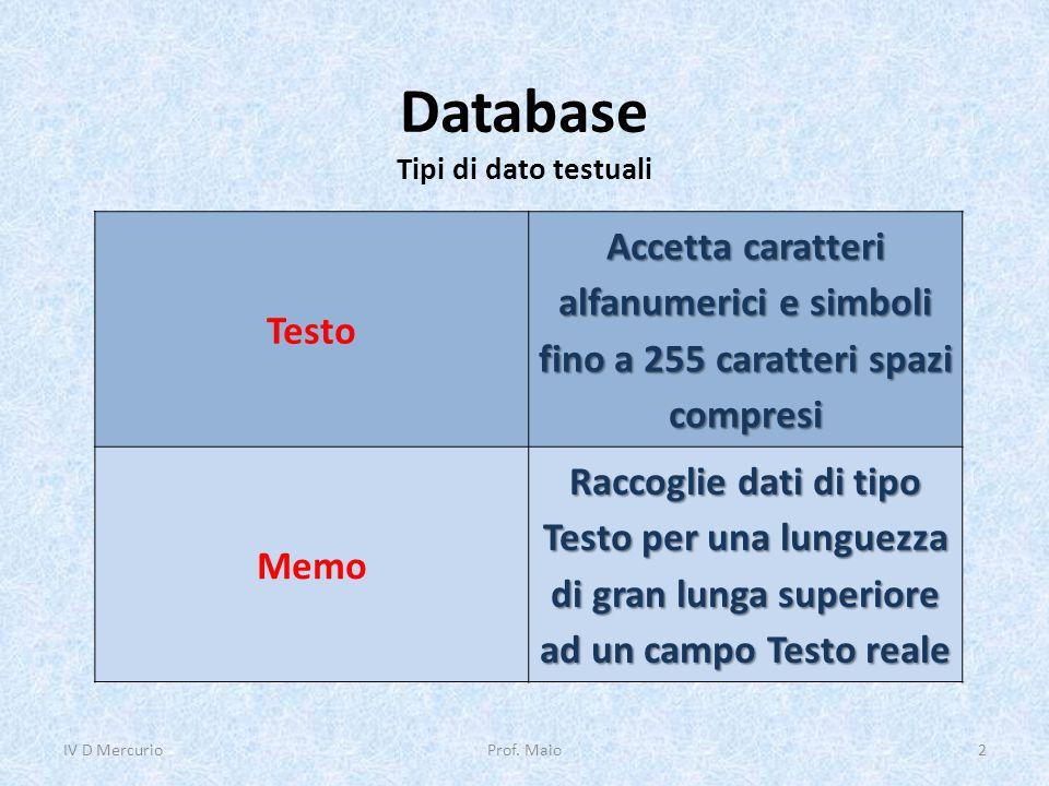 Database Tipi di dato testuali IV D Mercurio2Prof. Maio Testo Accetta caratteri alfanumerici e simboli fino a 255 caratteri spazi compresi Memo Raccog