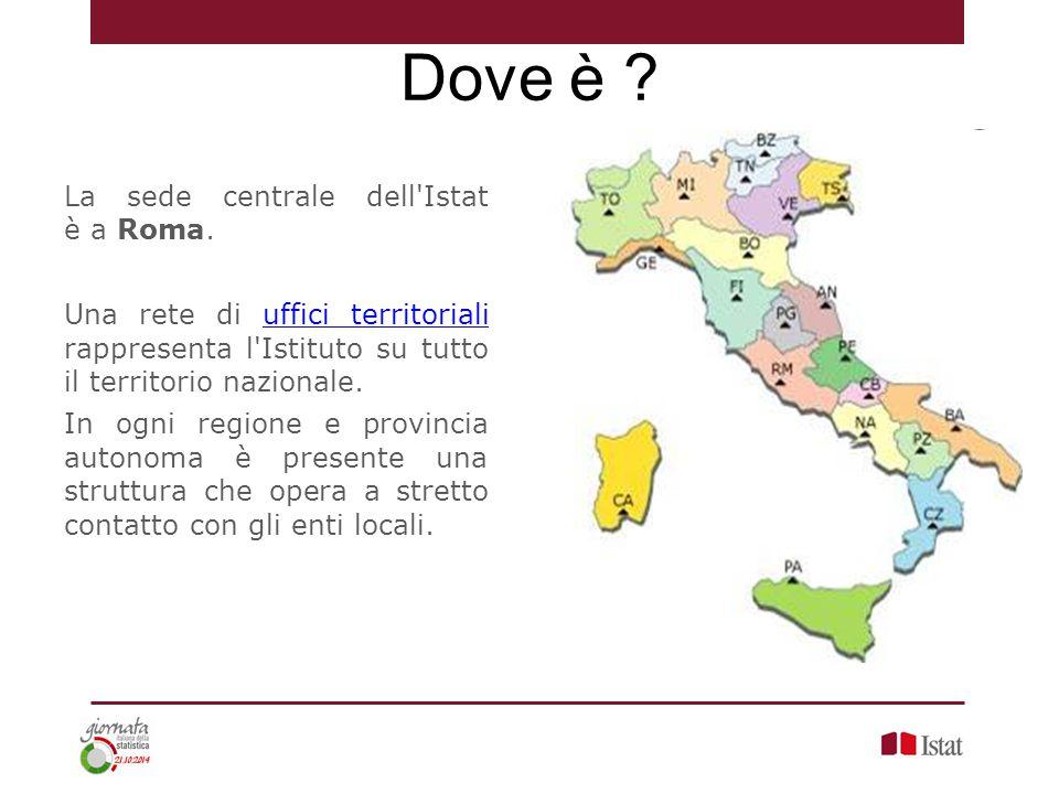 Dove è ? La sede centrale dell'Istat è a Roma. Una rete di uffici territoriali rappresenta l'Istituto su tutto il territorio nazionale.uffici territor