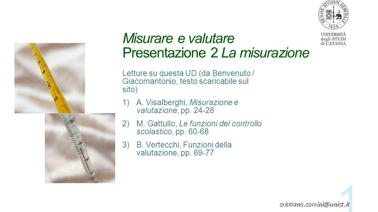 Misurare e valutare Presentazione 2 La misurazione Letture su questa UD (da Benvenuto / Giacomantonio, testo scaricabile sul sito) 1)A. Visalberghi, M