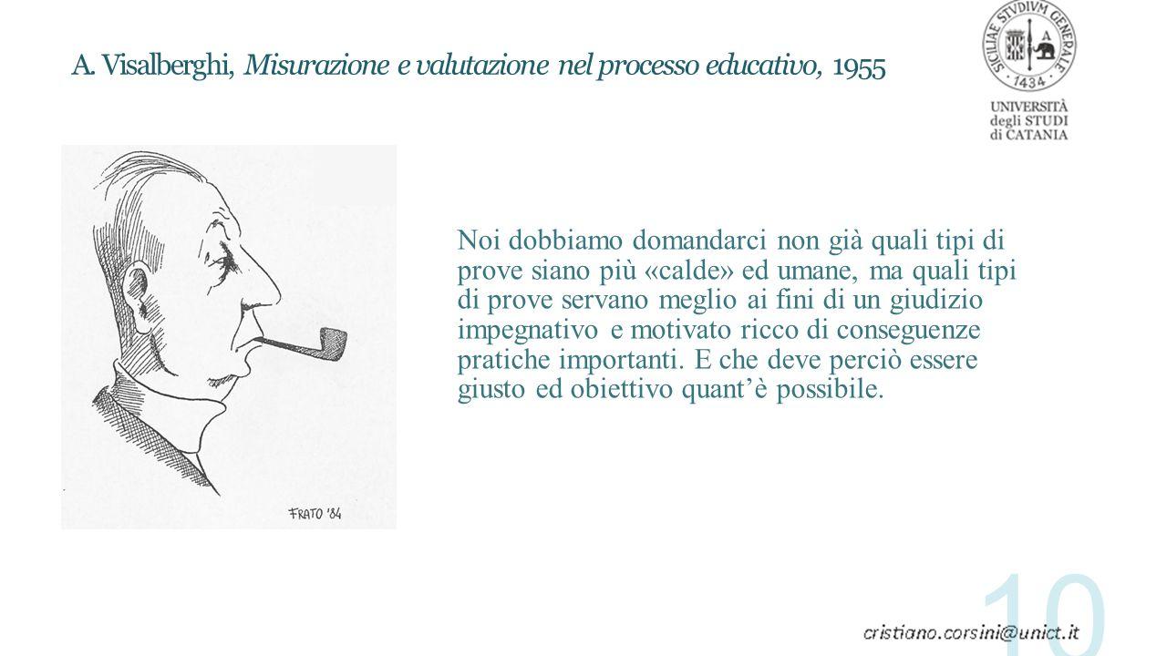 A. Visalberghi, Misurazione e valutazione nel processo educativo, 1955 Noi dobbiamo domandarci non già quali tipi di prove siano più «calde» ed umane,
