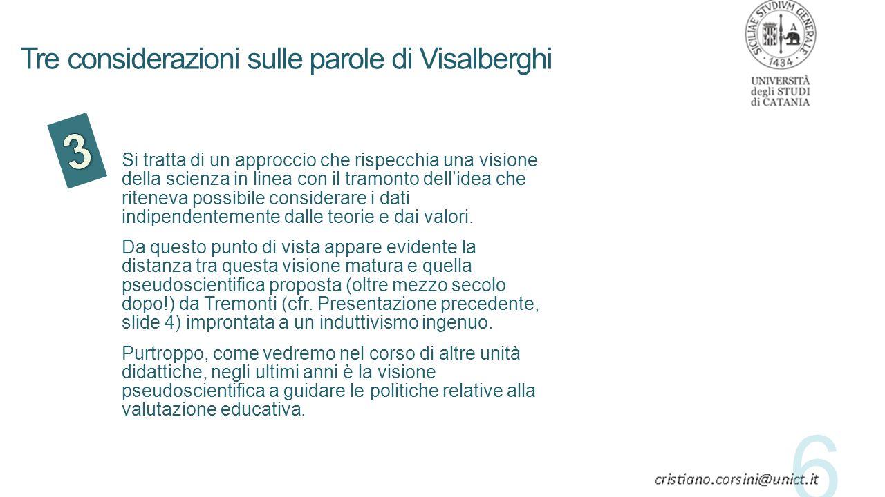 Tre considerazioni sulle parole di Visalberghi Si tratta di un approccio che rispecchia una visione della scienza in linea con il tramonto dell'idea c