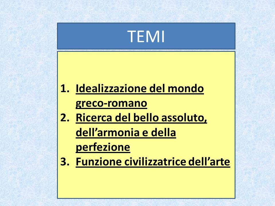 1.Idealizzazione del mondo greco-romano 2.Ricerca del bello assoluto, dell'armonia e della perfezione 3.Funzione civilizzatrice dell'arte TEMI