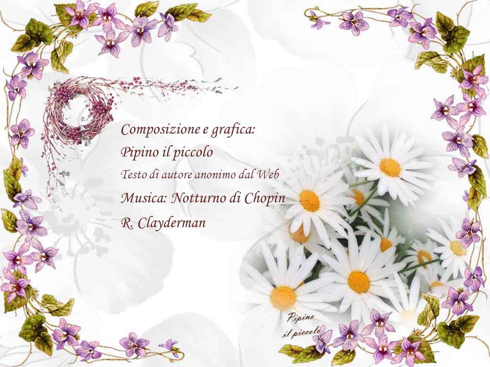 Composizione e grafica: Pipino il piccolo Testo di autore anonimo dal Web Musica: Notturno di Chopin R.