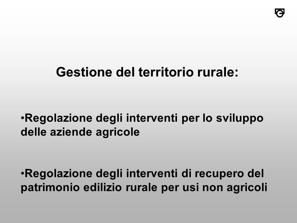 Gestione del territorio rurale: Regolazione degli interventi per lo sviluppo delle aziende agricole Regolazione degli interventi di recupero del patrimonio edilizio rurale per usi non agricoli