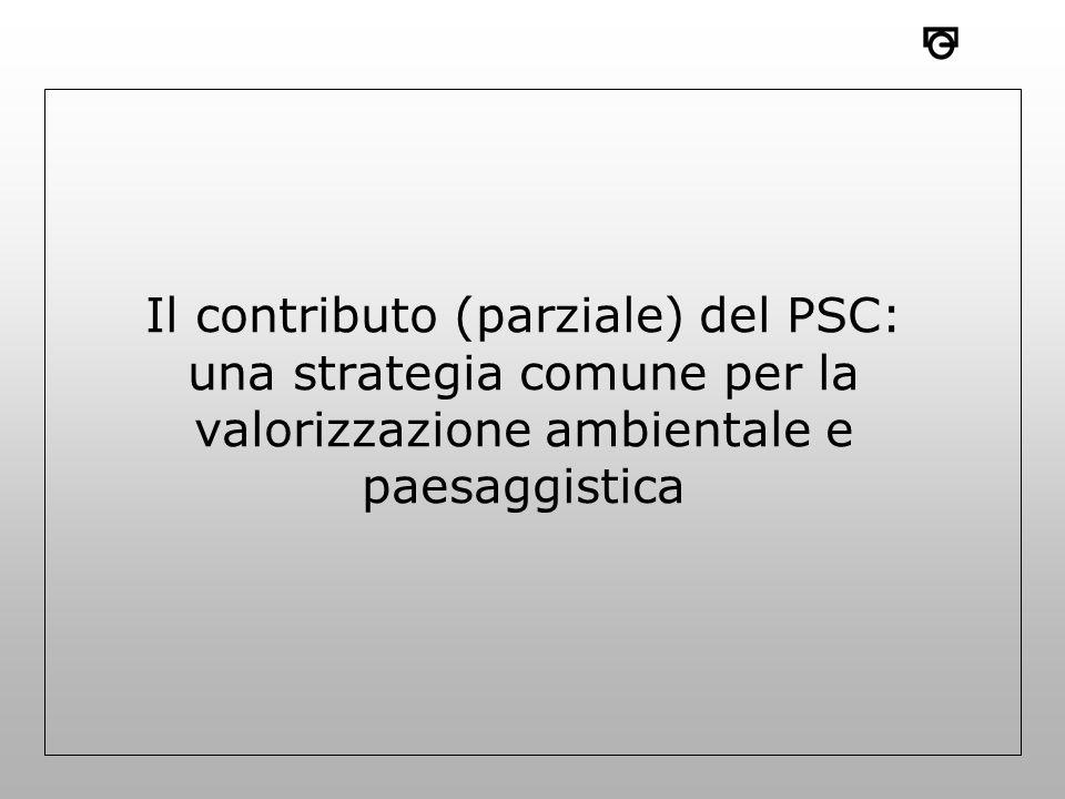 Il contributo (parziale) del PSC: una strategia comune per la valorizzazione ambientale e paesaggistica