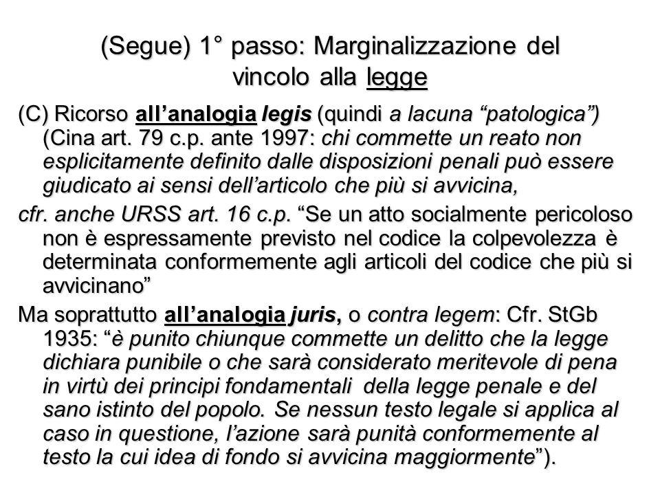 (Segue) 1° passo: Marginalizzazione del vincolo alla legge (C) Ricorso all'analogia legis (quindi a lacuna patologica ) (Cina art.