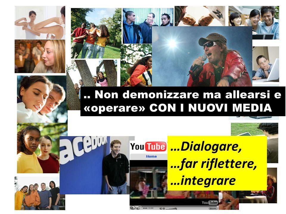 …Dialogare, …far riflettere, …integrare.. Non demonizzare ma allearsi e «operare» CON I NUOVI MEDIA