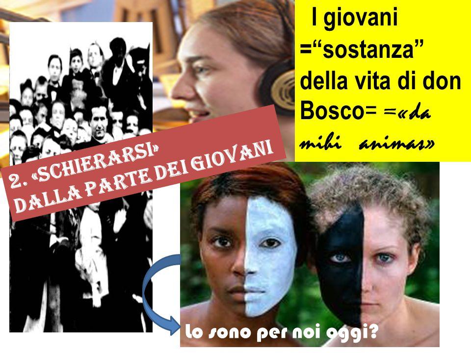 """I giovani =""""sostanza"""" della vita di don Bosco = =«da mihi animas» 2. «schierarsi» dalla parte dei giovani Lo sono per noi oggi?"""