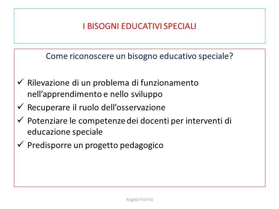 I BISOGNI EDUCATIVI SPECIALI Come riconoscere un bisogno educativo speciale? Rilevazione di un problema di funzionamento nell'apprendimento e nello sv