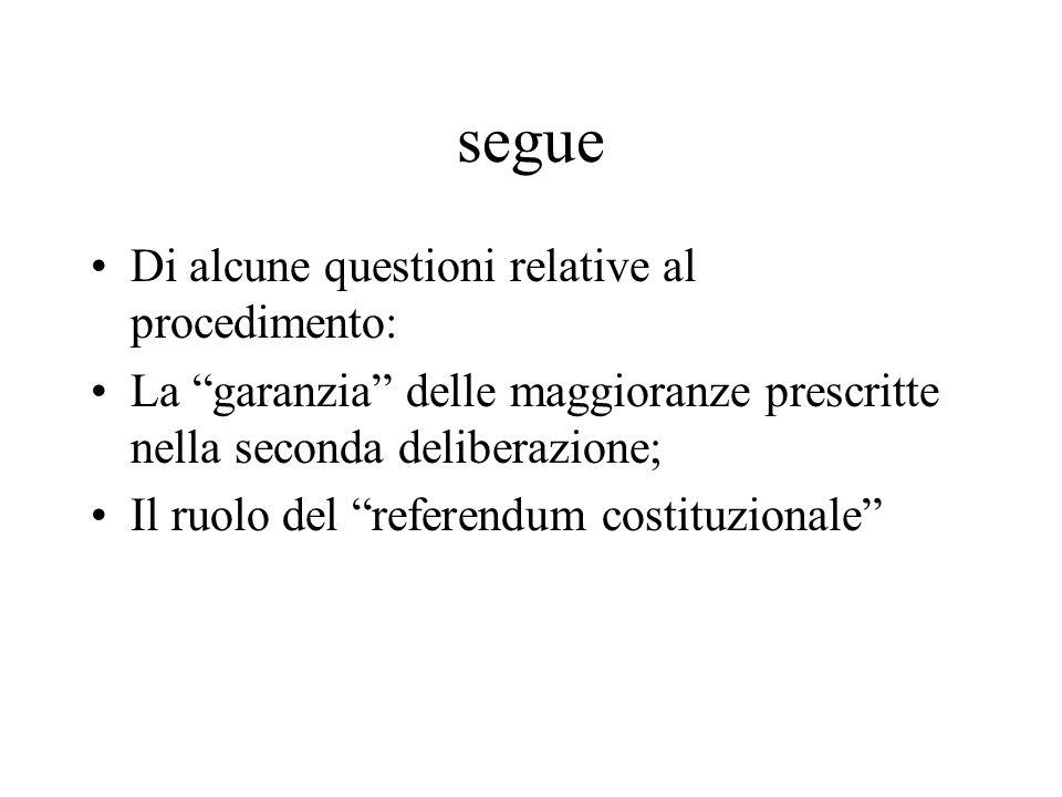 """segue Di alcune questioni relative al procedimento: La """"garanzia"""" delle maggioranze prescritte nella seconda deliberazione; Il ruolo del """"referendum c"""