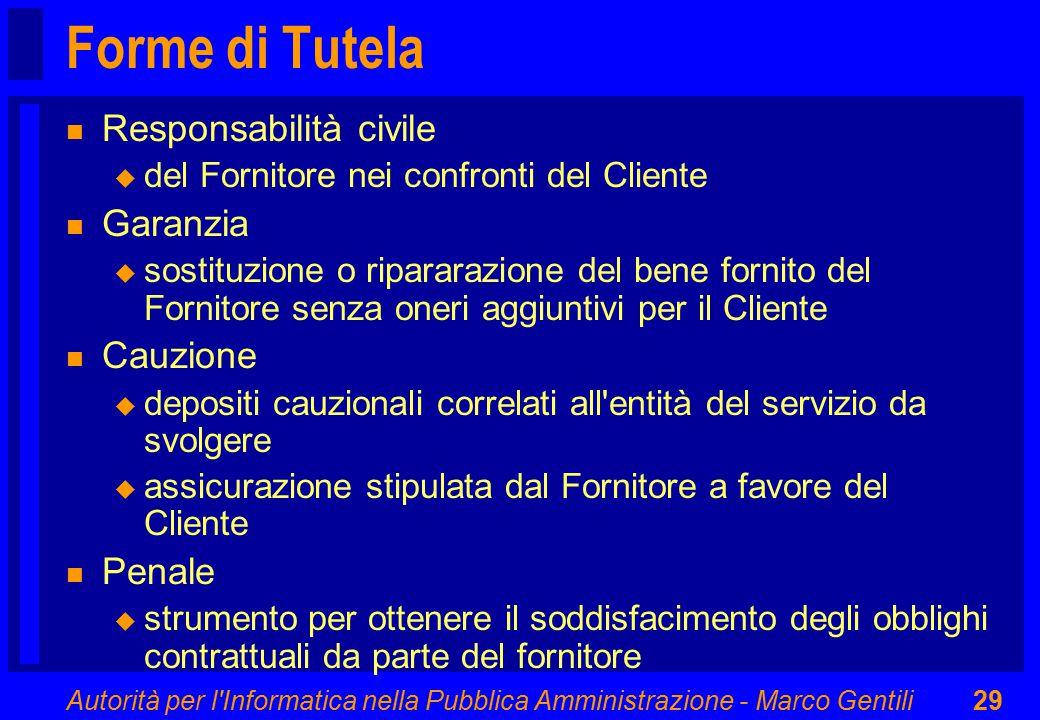 Autorità per l'Informatica nella Pubblica Amministrazione - Marco Gentili29 Forme di Tutela n Responsabilità civile u del Fornitore nei confronti del