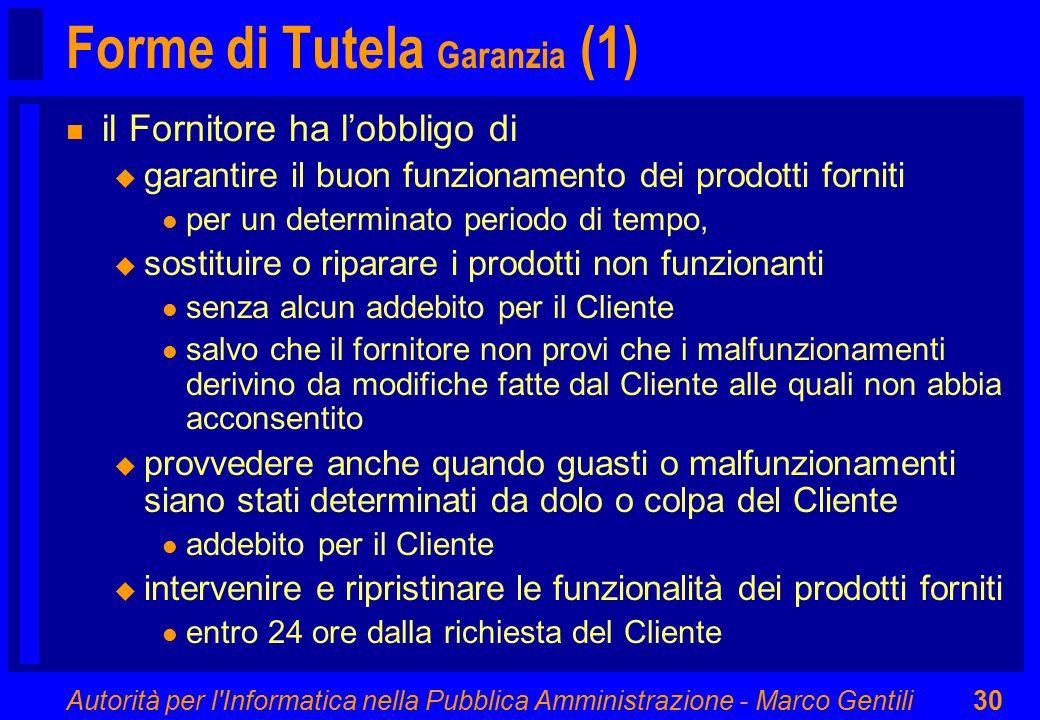Autorità per l'Informatica nella Pubblica Amministrazione - Marco Gentili30 Forme di Tutela Garanzia (1) n il Fornitore ha l'obbligo di u garantire il