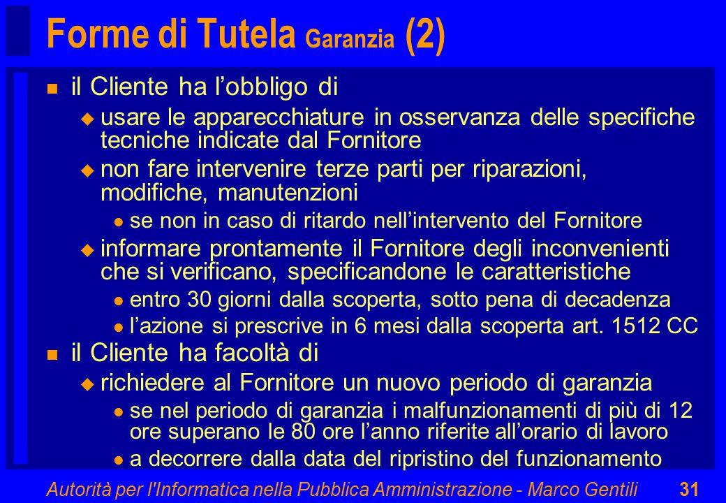 Autorità per l'Informatica nella Pubblica Amministrazione - Marco Gentili31 Forme di Tutela Garanzia (2) n il Cliente ha l'obbligo di u usare le appar
