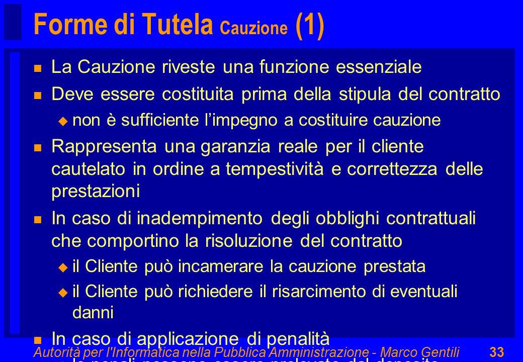 Autorità per l'Informatica nella Pubblica Amministrazione - Marco Gentili33 Forme di Tutela Cauzione (1) n La Cauzione riveste una funzione essenziale