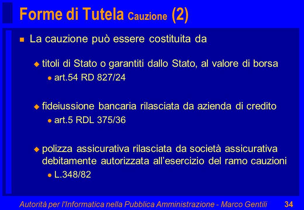 Autorità per l'Informatica nella Pubblica Amministrazione - Marco Gentili34 Forme di Tutela Cauzione (2) n La cauzione può essere costituita da u tito