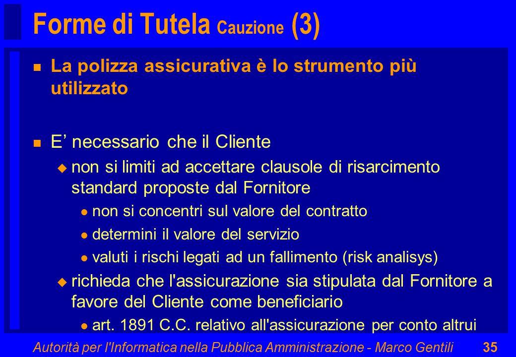 Autorità per l'Informatica nella Pubblica Amministrazione - Marco Gentili35 Forme di Tutela Cauzione (3) n La polizza assicurativa è lo strumento più