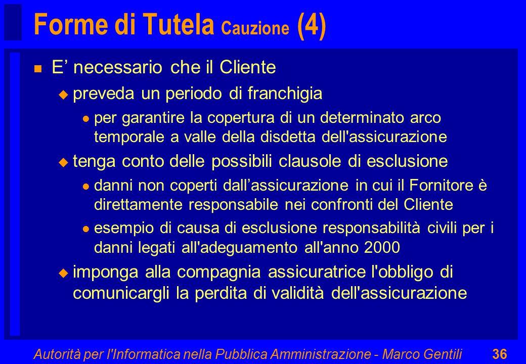 Autorità per l'Informatica nella Pubblica Amministrazione - Marco Gentili36 Forme di Tutela Cauzione (4) n E' necessario che il Cliente u preveda un p