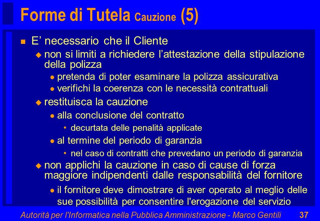 Autorità per l'Informatica nella Pubblica Amministrazione - Marco Gentili37 Forme di Tutela Cauzione (5) n E' necessario che il Cliente u non si limit