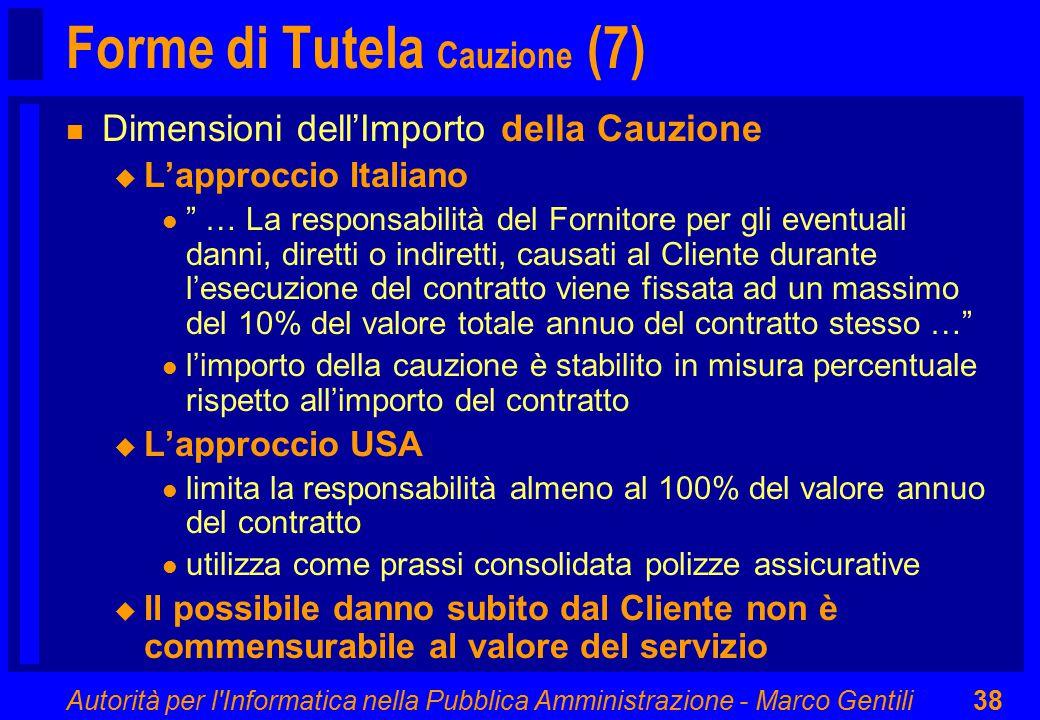 Autorità per l'Informatica nella Pubblica Amministrazione - Marco Gentili38 Forme di Tutela Cauzione (7) n Dimensioni dell'Importo della Cauzione u L'