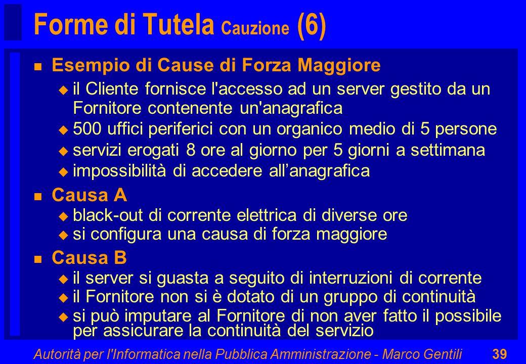 Autorità per l'Informatica nella Pubblica Amministrazione - Marco Gentili39 Forme di Tutela Cauzione (6) n Esempio di Cause di Forza Maggiore u il Cli
