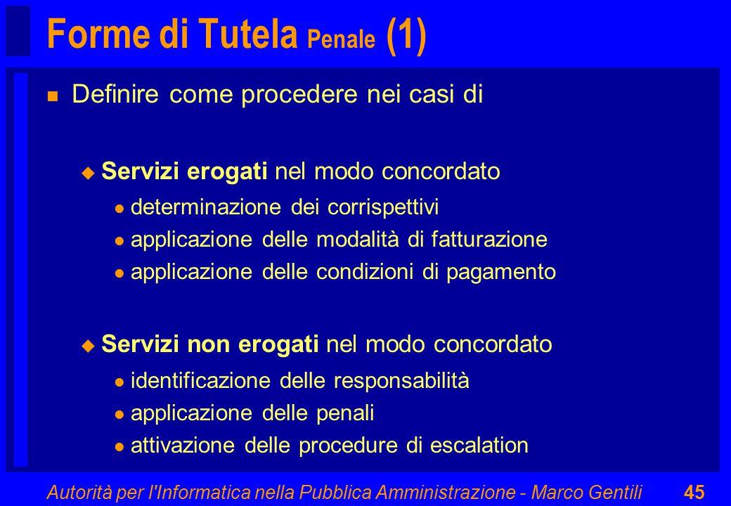 Autorità per l'Informatica nella Pubblica Amministrazione - Marco Gentili45 Forme di Tutela Penale (1) n Definire come procedere nei casi di u Servizi