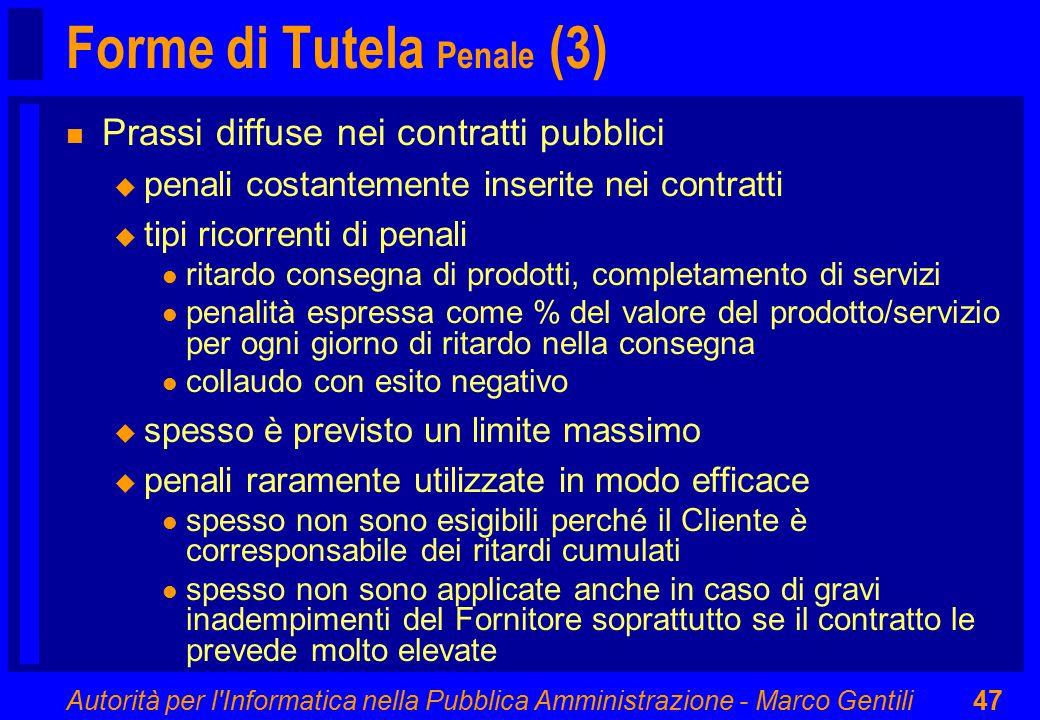 Autorità per l'Informatica nella Pubblica Amministrazione - Marco Gentili47 Forme di Tutela Penale (3) n Prassi diffuse nei contratti pubblici u penal