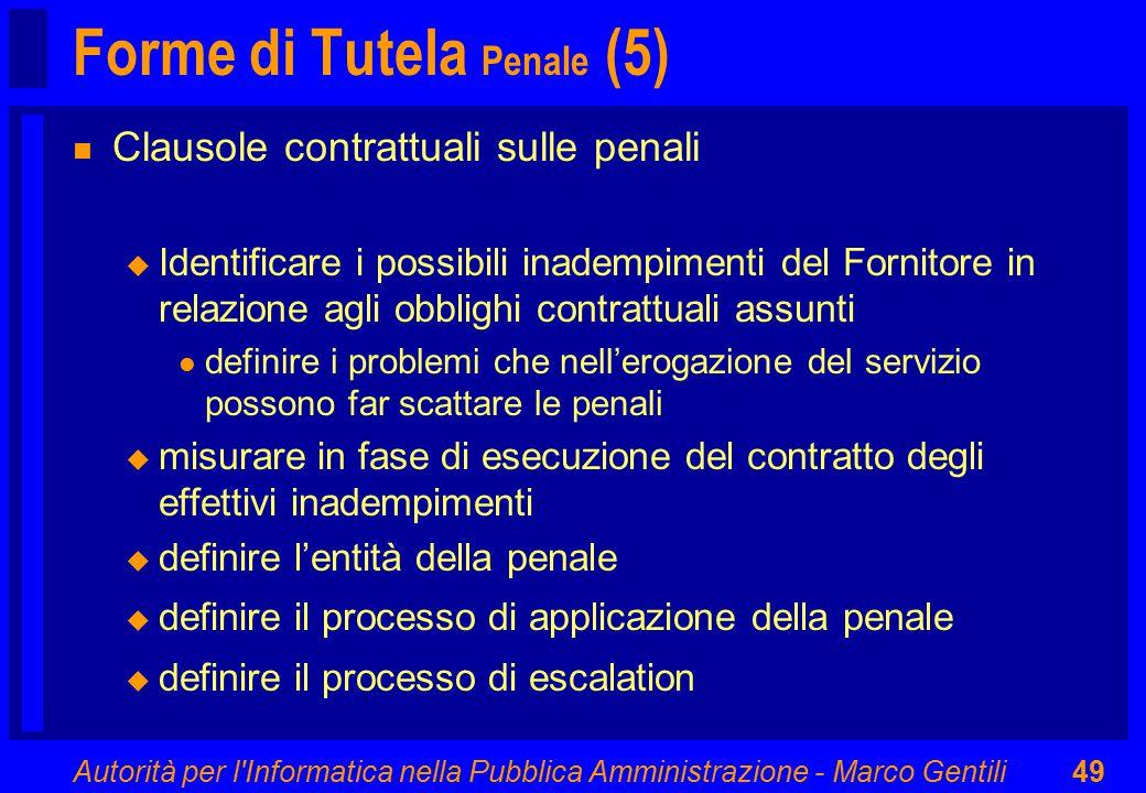 Autorità per l'Informatica nella Pubblica Amministrazione - Marco Gentili49 Forme di Tutela Penale (5) n Clausole contrattuali sulle penali u Identifi