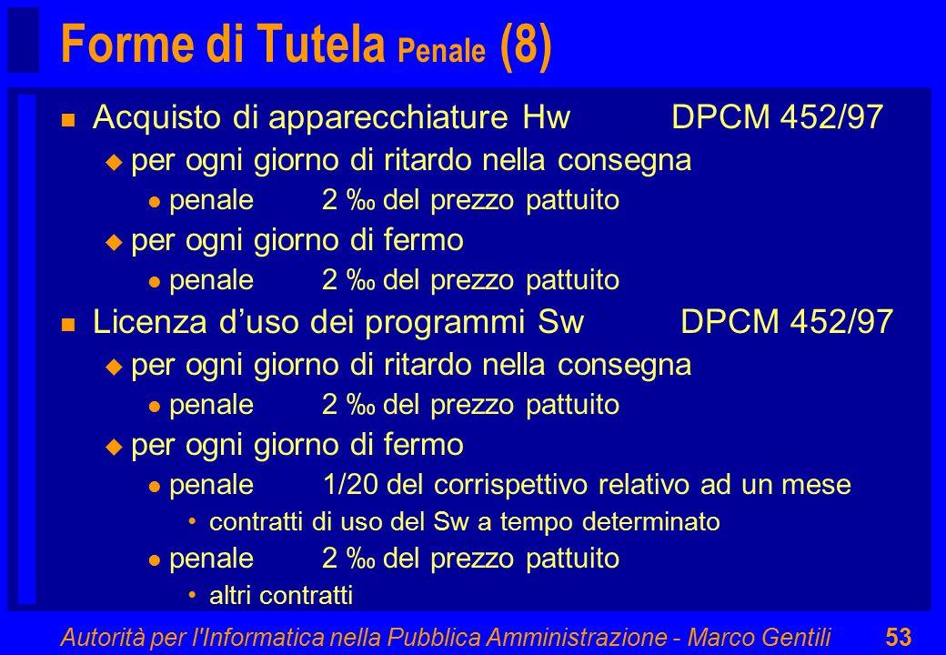 Autorità per l'Informatica nella Pubblica Amministrazione - Marco Gentili53 Forme di Tutela Penale (8) n Acquisto di apparecchiature Hw DPCM 452/97 u