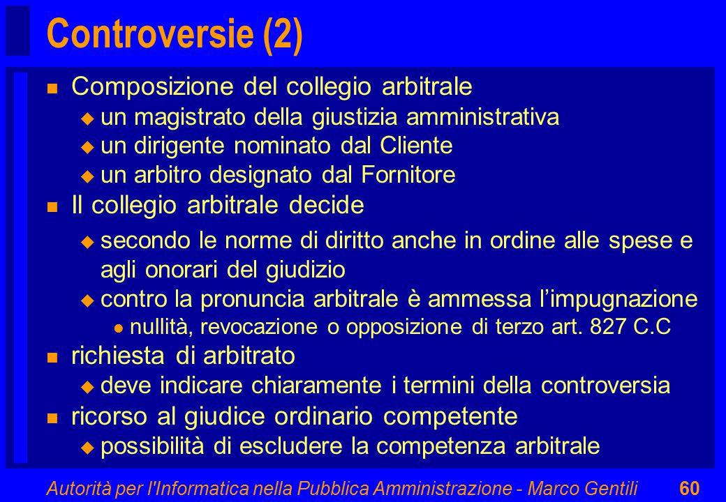 Autorità per l'Informatica nella Pubblica Amministrazione - Marco Gentili60 Controversie (2) n Composizione del collegio arbitrale u un magistrato del