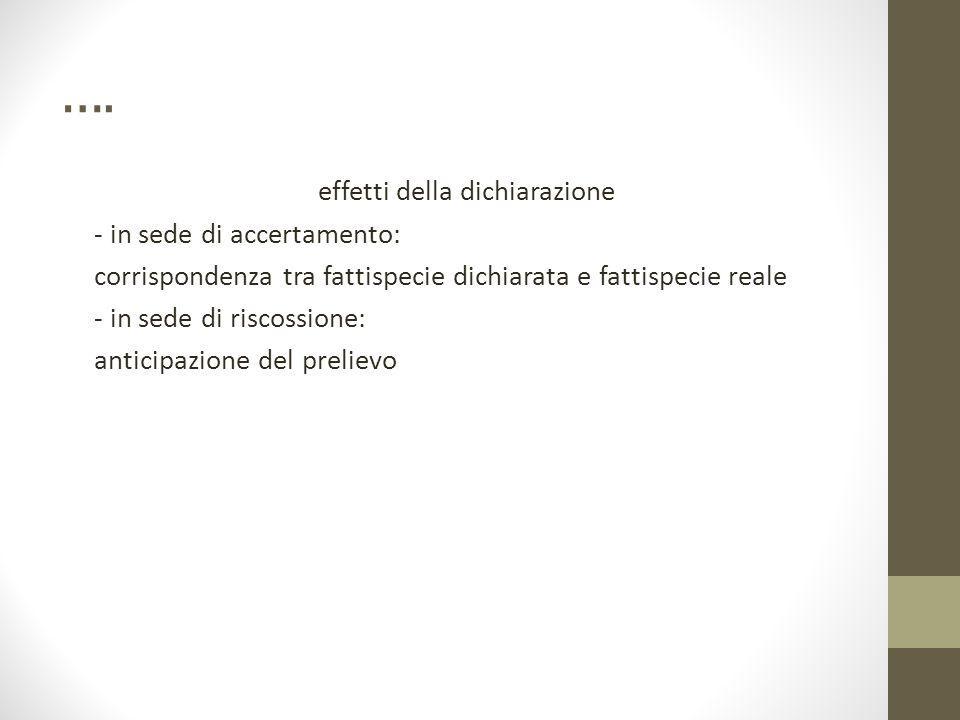 …. effetti della dichiarazione - in sede di accertamento: corrispondenza tra fattispecie dichiarata e fattispecie reale - in sede di riscossione: anti
