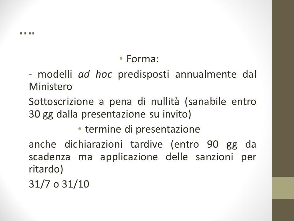 …. Forma: - modelli ad hoc predisposti annualmente dal Ministero Sottoscrizione a pena di nullità (sanabile entro 30 gg dalla presentazione su invito)