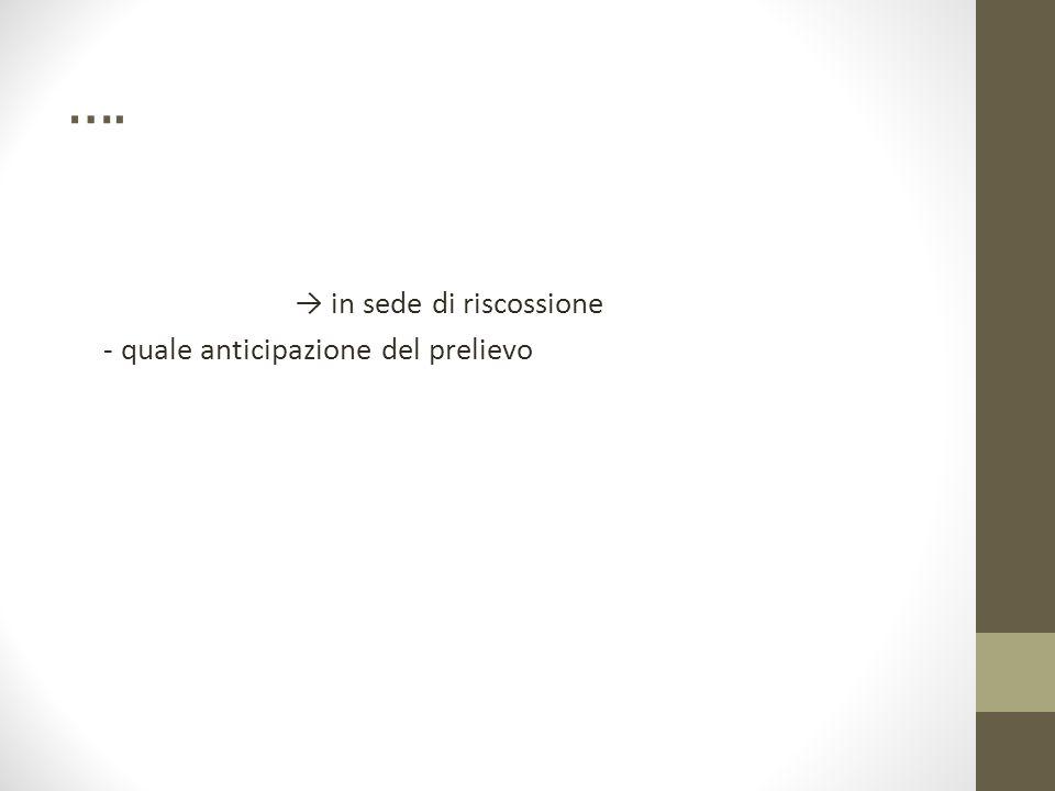 …. → in sede di riscossione - quale anticipazione del prelievo